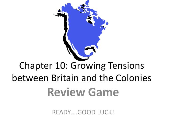 chapter 10 growing tensions between britain and the colonies n.