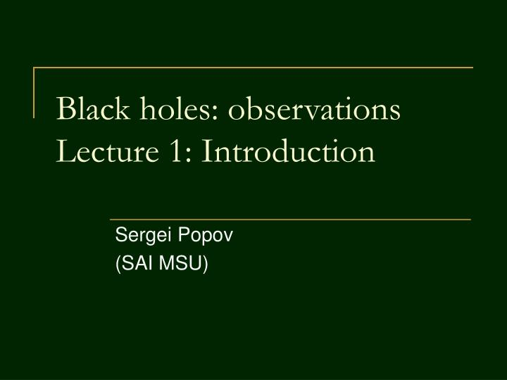 black holes observations lecture 1 introduction n.