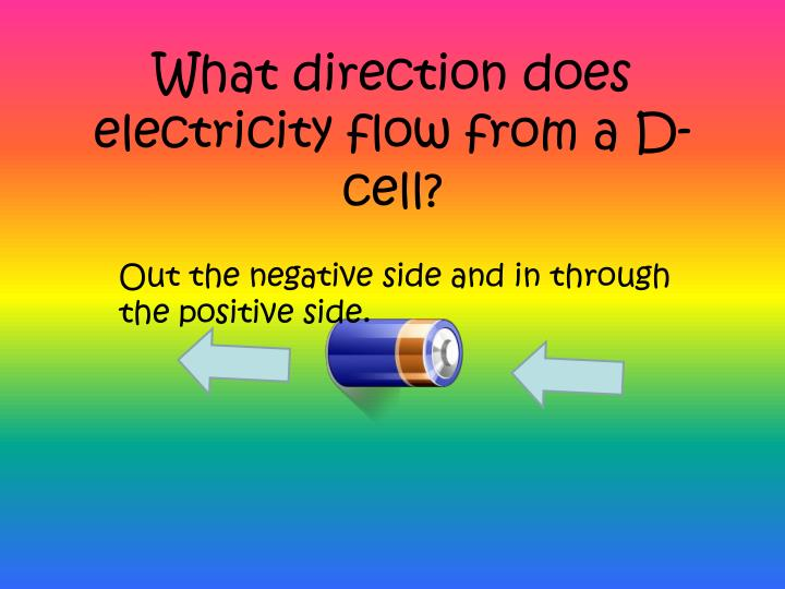 What direction does electricity flow from a D-cell?