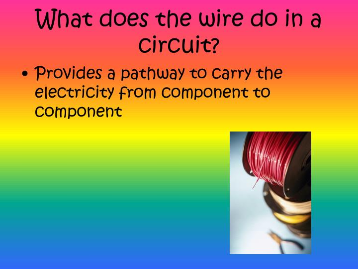 What does the wire do in a circuit?