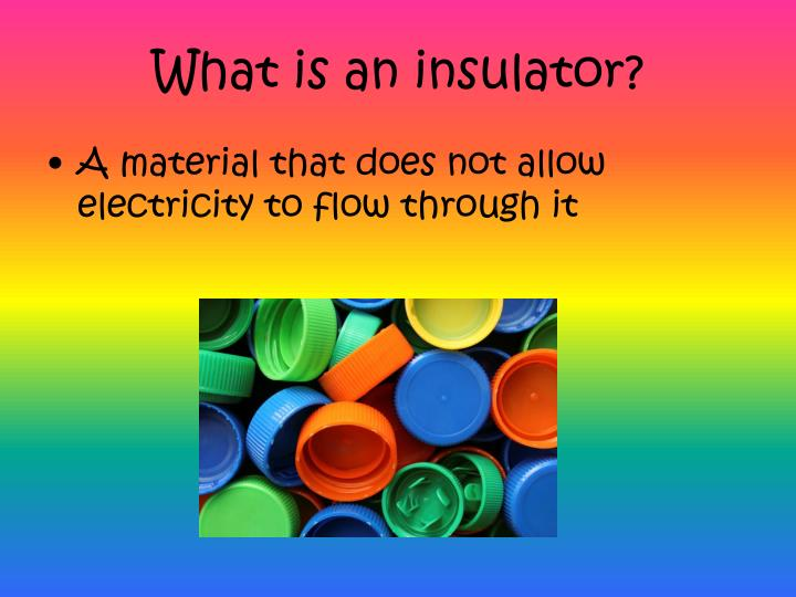 What is an insulator?