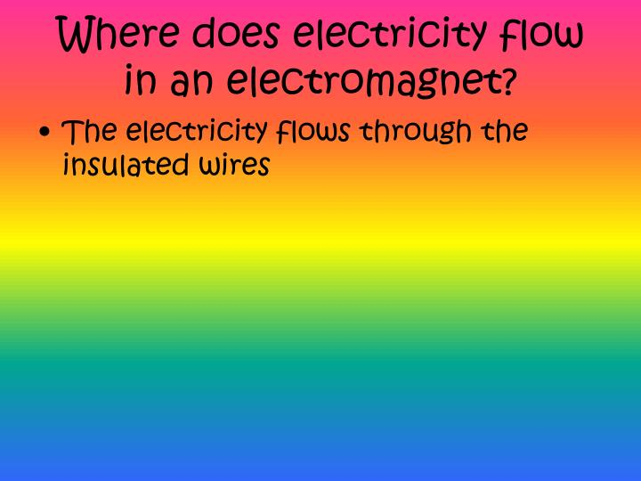 Where does electricity flow in an electromagnet?