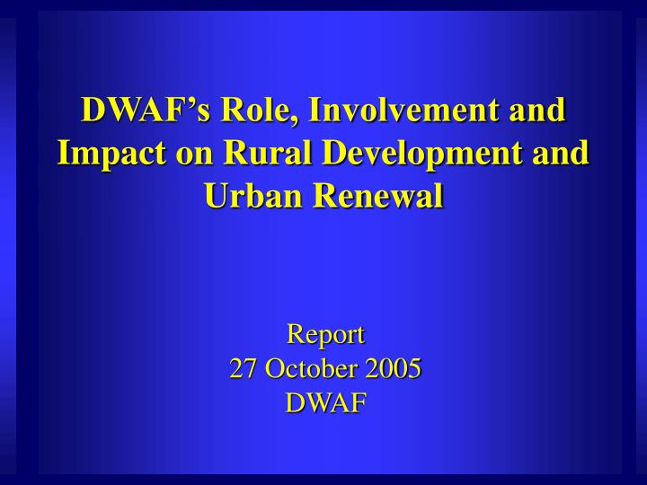 dwaf s role involvement and impact on rural development and urban renewal n.
