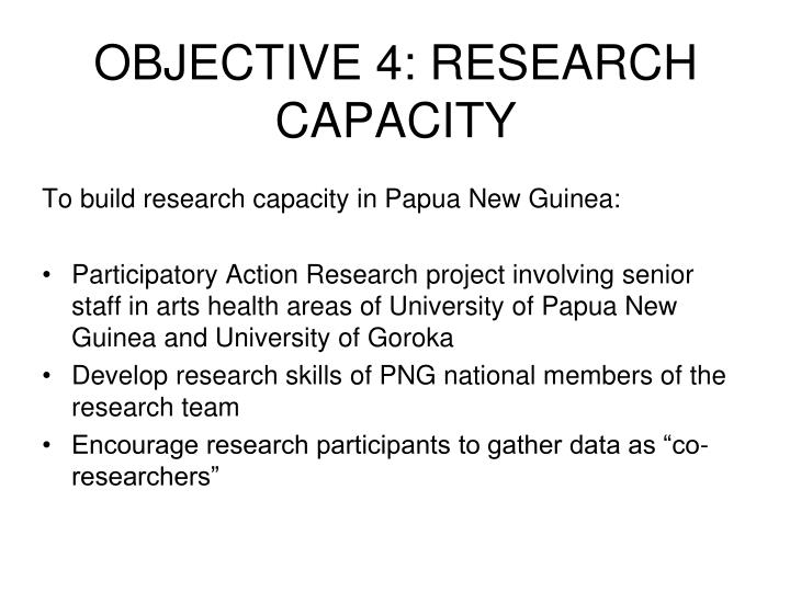 OBJECTIVE 4: RESEARCH CAPACITY