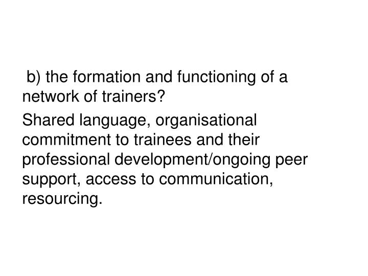 b) the formation and functioning of a network of trainers?