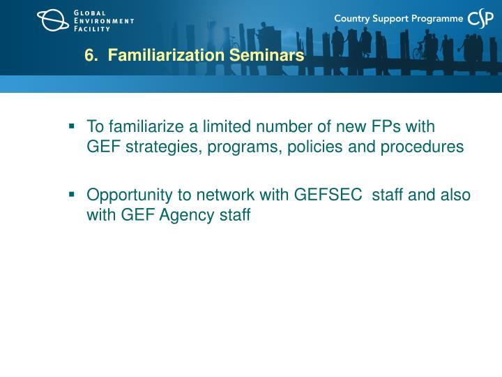 6.  Familiarization Seminars