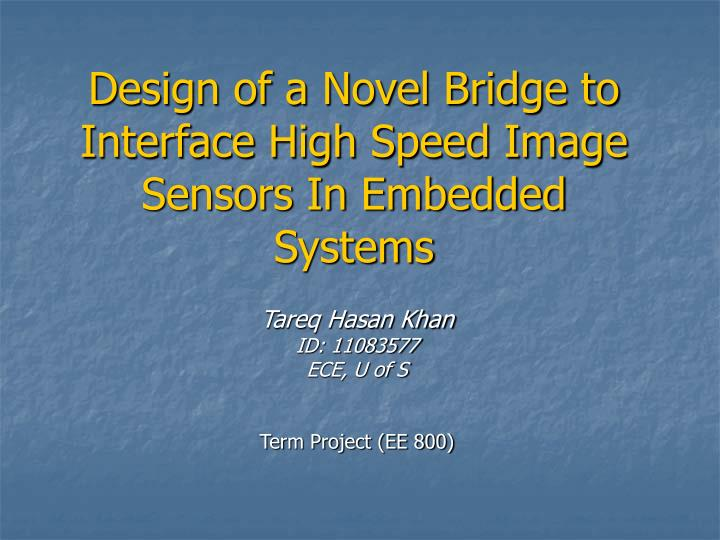 design of a novel bridge to interface high speed image sensors in embedded systems n.