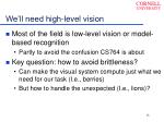 we ll need high level vision