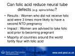 can folic acid reduce neural tube defects e g spina bifida1