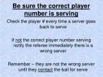 be sure the correct player number is serving