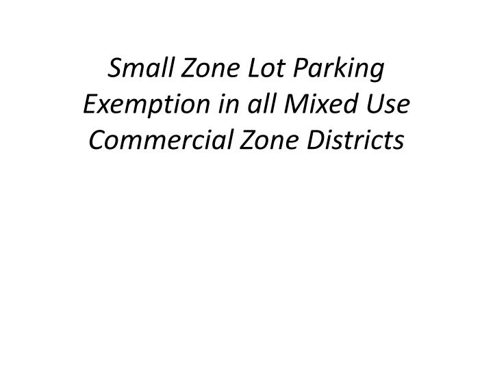 small zone lot parking exemption in all mixed use commercial zone districts n.