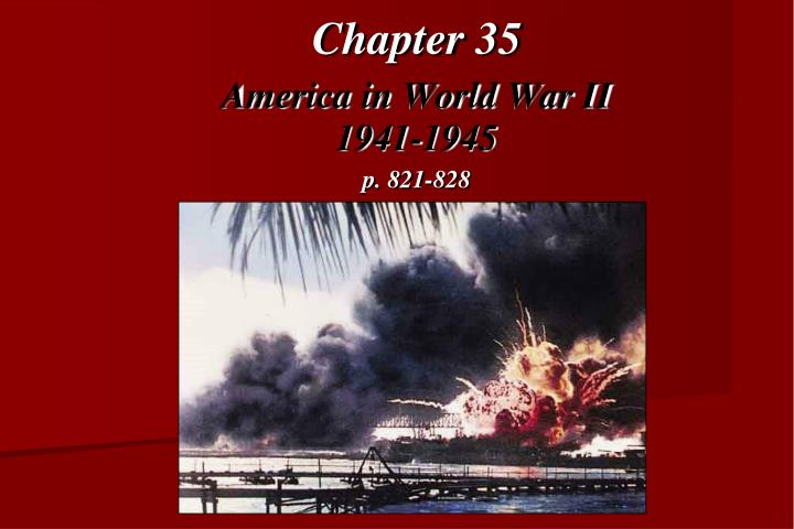 chapter 35 america in world war ii 1941 1945 p 821 828 n.