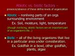 abiotic vs biotic factors presence absence of these define levels of organization