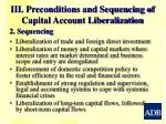 iii preconditions and sequencing of capital account liberalization1