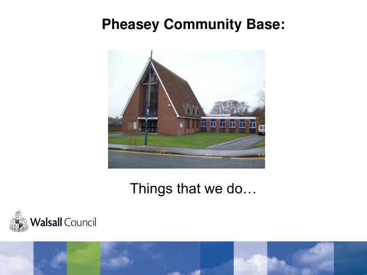 pheasey community base things that we do n.