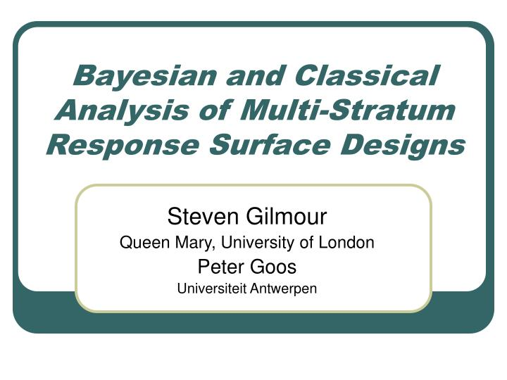 bayesian and classical analysis of multi stratum response surface designs n.