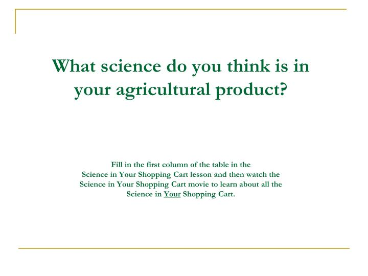 What science do you think is in your agricultural product?