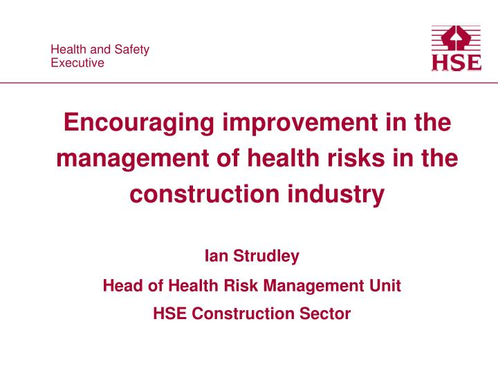 encouraging improvement in the management of health risks in the construction industry n.