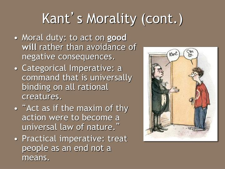 kant on moral duty Kant's theory of duty (or moral obligation) was universality he believed that a duty must be universal for all people and all circumstances, and that the maxim of one's actions can become a universal law of human conduct.