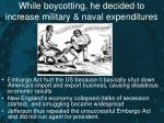while boycotting he decided to increase military naval expenditures