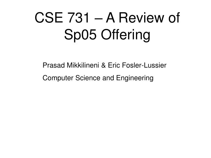 cse 731 a review of sp05 offering n.