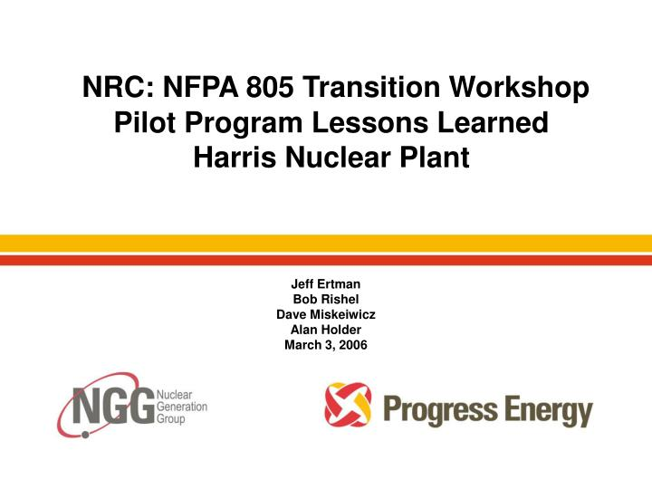 nrc nfpa 805 transition workshop pilot program lessons learned harris nuclear plant n.