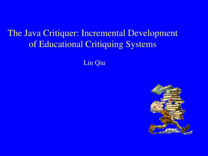 the java critiquer incremental development of educational critiquing systems n.