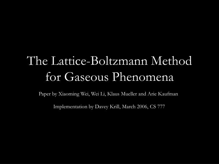 the lattice boltzmann method for gaseous phenomena n.