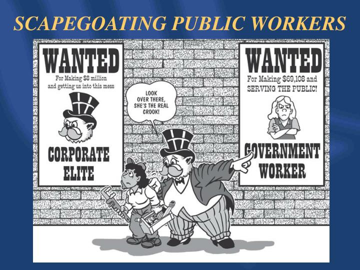 SCAPEGOATING PUBLIC WORKERS