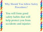 why should you follow safety procedures