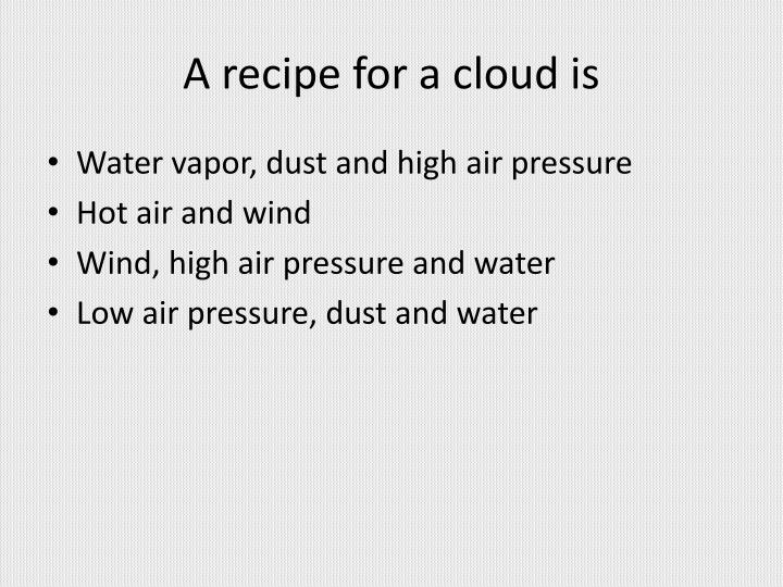 A recipe for a cloud is