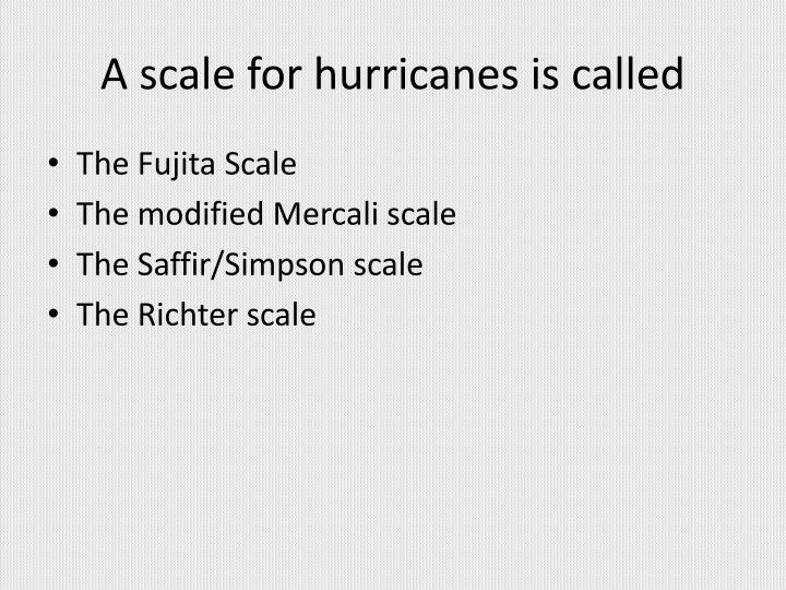 A scale for hurricanes is called