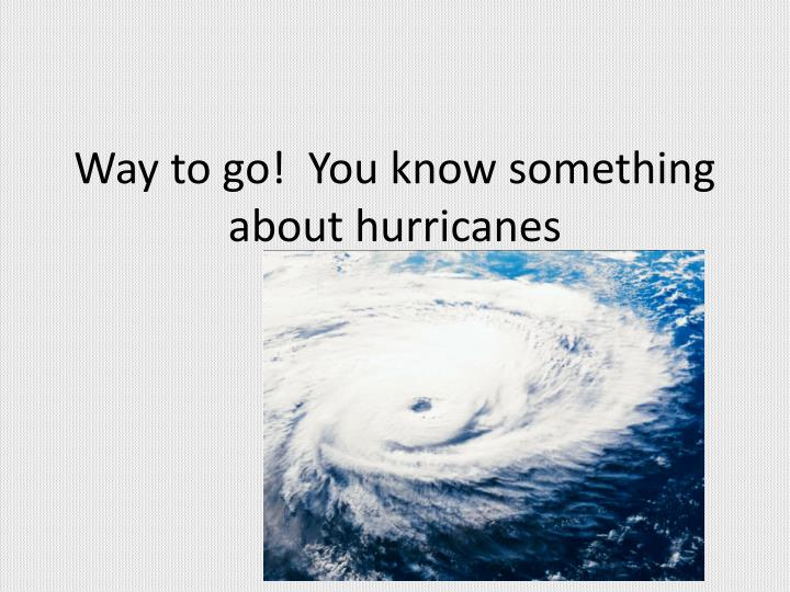 Way to go!  You know something about hurricanes