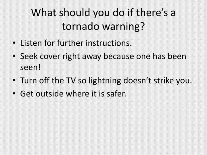 What should you do if there's a tornado warning?