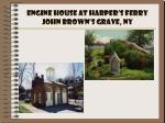 engine house at harper s ferry john brown s grave ny