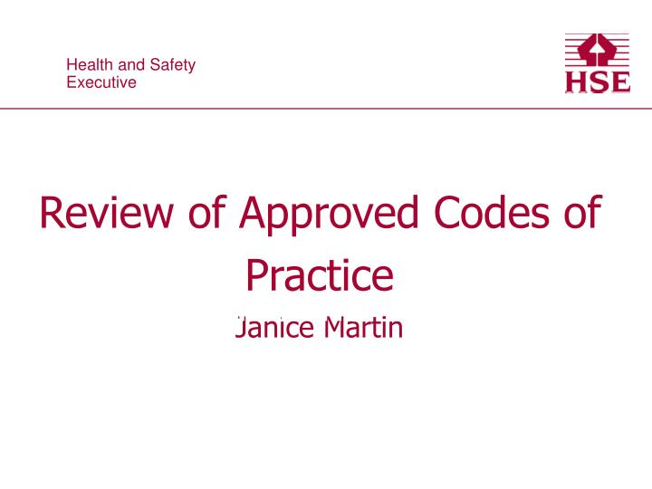 review of approved codes of practice janice martin n.