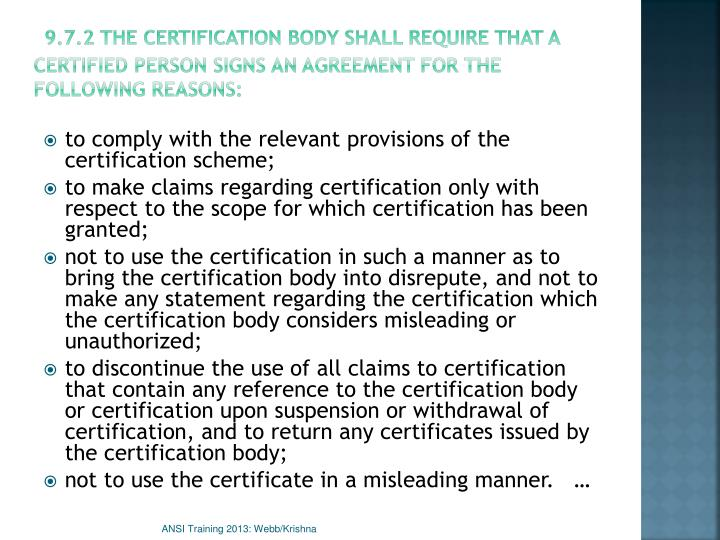 9.7.2 The certification body shall require that a certified person signs an agreement for the following reasons: