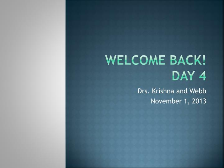 Welcome back day 4