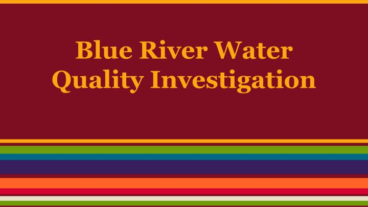 blue river water quality investigation n.