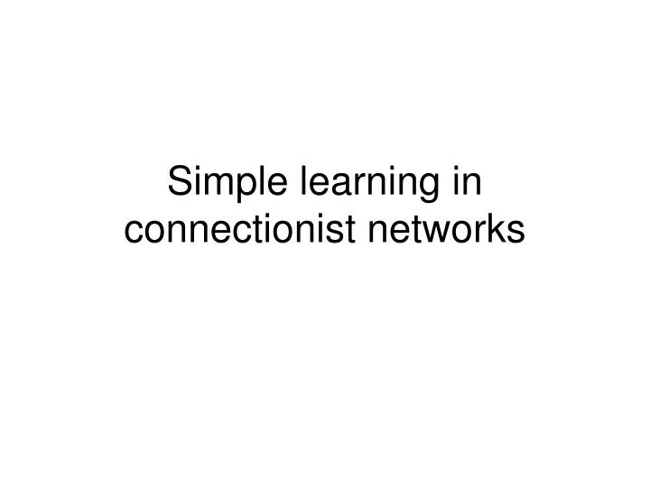 simple learning in connectionist networks n.
