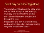 don t buy on price tag alone