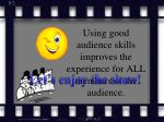 using good audience skills improves the experience for all members of the audience
