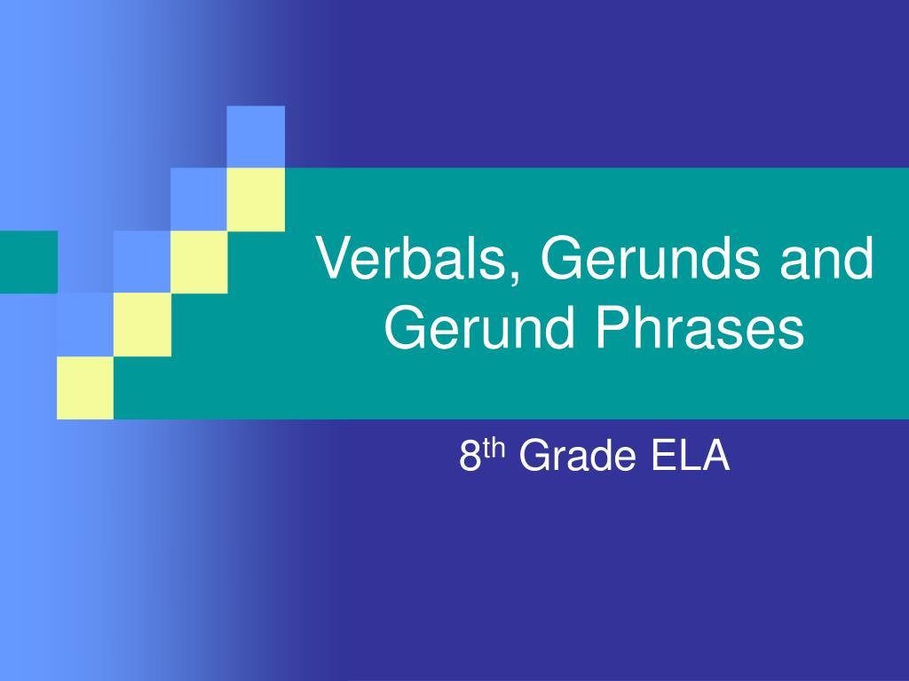 PPT - Verbals, Gerunds and Gerund Phrases PowerPoint ...