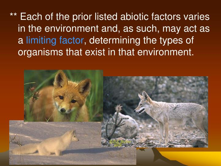 ** Each of the prior listed abiotic factors varies in the environment and, as such, may act as a
