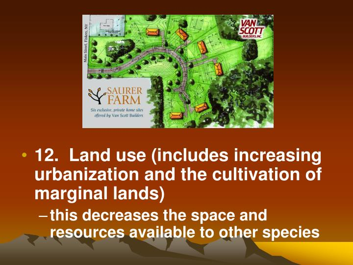 12.  Land use (includes increasing urbanization and the cultivation of marginal lands)