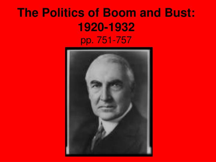 the politics of boom and bust 1920 1932 pp 751 757 n.