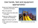 use hands feet and equipment appropriately