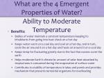 what are the 4 emergent properties of water ability to moderate temperature6