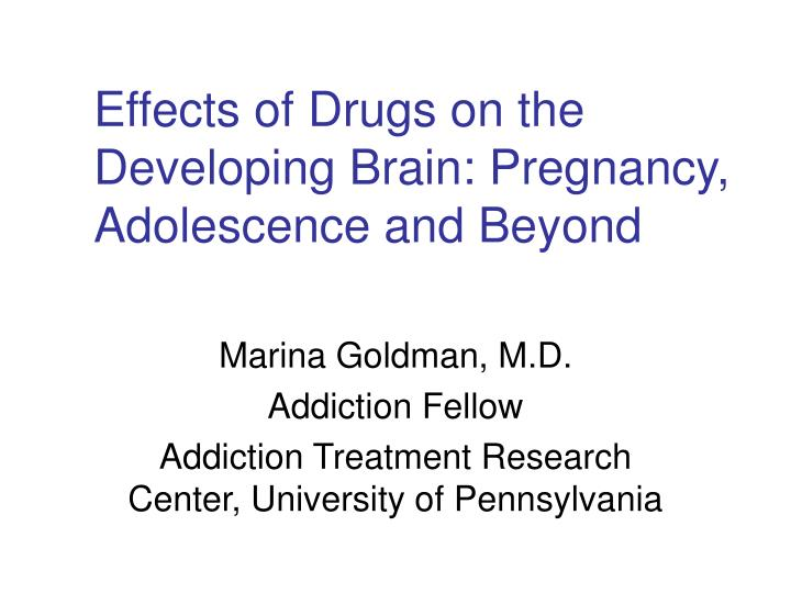 effects of drugs on the developing brain pregnancy adolescence and beyond n.