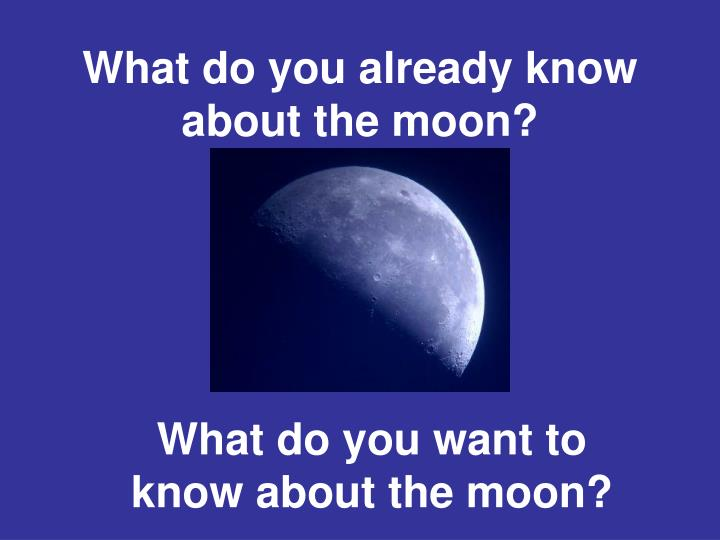 What do you already know about the moon